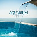 水族館のためのクールなチルアウトミュージック - Aquarium Chill Refined Ambient Moods and Chillout Sounds/V.A.