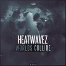 Worlds Collide/Heatwavez