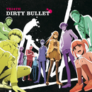 DIRTY BULLET/TRI4TH