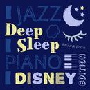 Deep Sleep Jazz Piano Disney Edition ~ぐっすり眠る至極のベッドタイムに~/Relax α Wave