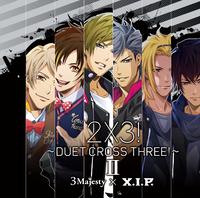 2×3!~DUET CROSS THREE!~/3 Majesty × X.I.P.
