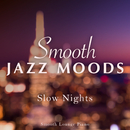 Smooth Jazz Moods - Slow Nights/Smooth Lounge Piano