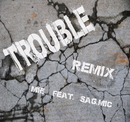 Trouble-Remix-feat.SAG.MIC/MIE