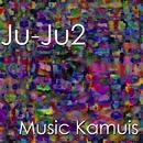 Ju-Ju2/Music Kamuis