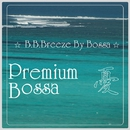 Premium Bossa ☆ 憂/B.B.Breeze By Bossa
