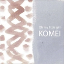 Oh My Little Girl/光明 KOMEI