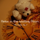 "Relax in the Waiting Room ""Ms. Teddy Bear""/Grace of The Earth"