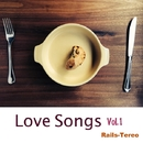 Love Songs Vol.1/Rails-Tereo