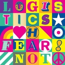 Fear Not/Logistics