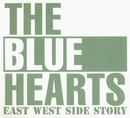 EAST WEST SIDE STORY/THE BLUE HEARTS