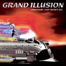 ORDINARY JUST WON'T DO/GRAND ILLUSION