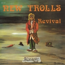 REVIVAL/NEW TROLLS