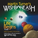 THE LIFE BEGINS TOUR/MARTIN TURNER'S WISHBONE ASH