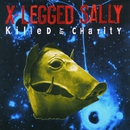 KILLED BY CHARITY/X-LEGGED SALLY