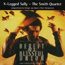 BEREFT OF A BLISSFUL UNION/X-LEGGED SALLY & THE SMITH QUARTET
