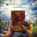 QUIET WORLD/NATIVE CONSTRUCT