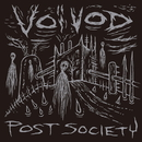 POST SOCIETY/VOIVOD