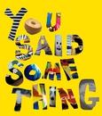 YOU SAID SOMETHING EP/YOU SAID SOMETHING