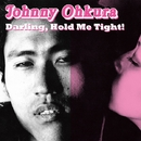 Darling, Hold Me Tight!    抱いて抱いて抱いて! Special Edition(DISC 1)/ジョニー大倉