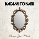 Become Your Mirror/鏡トナリ
