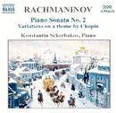 ラフマニノフ: ピアノ・ソナタ第2番/ショパンの主題による変奏曲/幻想的小品集/コンスタンティン・シチェルバコフ(ピアノ)