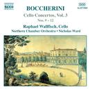 ボッケリーニ: チェロ協奏曲第9番 - 第12番/ニコラス・ウォード(指揮)/ラファエル・ウォルフィッシュ(チェロ)/ノーザン室内管弦楽団