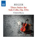 レーガー: 無伴奏チェロ組曲 Op. 131c, Nos. 1-3/ウルリヒ・ホルン(チェロ)