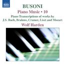 ブゾーニ: ピアノ作品集 第10集 - J.S. バッハ、ブラームス、クラーマー、リスト、モーツァルト作品のトランスクリプション集/ヴォルフ・ハーデン(ピアノ)