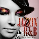 Jazzin' R&B - Hot & Sweet selection/Silent Jazz Case