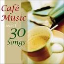 カフェ・ミュージック・セレクト・30・ソングス+/V.A.
