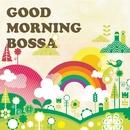Good Morning Bossa ~早起きした朝のボサノバ~/V.A.