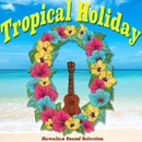 トロピカル・ホリデー - ハワイアン・サウンド・セレクション/Hula Paradaise
