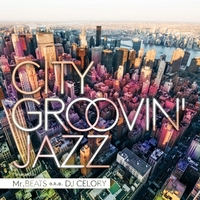 CITY GROOVIN' JAZZ presented by Mr.BEATS a.k.a. DJ CELORY