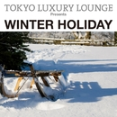 TOKYO LUXURY LOUNGE PRESENTS WINTER HOLIDAY/Various Artists