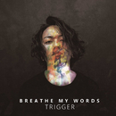 TRIGGER/Breathe my Words