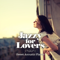 Jazzy For Lovers 〜 Sweet Acoustic Flavor
