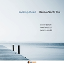 LOOKING AHEAD/DANILO ZANCHI Trio