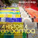 A HISTORIA DO SAMBA Best Brazilian Songs Ever/Aquarela Do Brasil