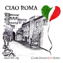 Ciao Roma: Classic Italian Love Songs/Raquel Silva Joly