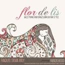 Flor De Lis: Jazz Piano and Brazilian Guitar Style/Raquel Silva Joly
