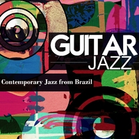 Guitar Jazz: Contemporary Jazz from Brazil