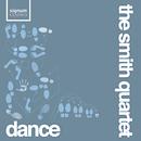 Dance/The Smith Quartet