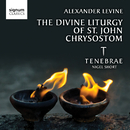 Alexander Levine: The Divine Liturgy of St John Chrysostom/Tenebrae & Nigel Short