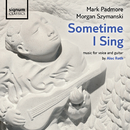 Sometime I Sing/Mark Padmore & Morgan Szymanski