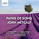 Paths of Song: John Metcalf/Eleanor Turner, Nicola Thomas, David Campbell, Philippa Davies, Solstice Quartet, Sacconi Quartet