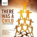Dove: There was a Child/City of Birmingham Symphony Orchestra, CBSO Chorus, CBSO Youth Chorus, CBSO Junior Chorus, Joan Rodgers soprano, Toby Spence tenor, Simon Hasley conductor