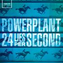24 Lies Per Second/Powerplant