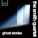 Ghost Stories/The Smith Quartet