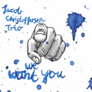 We Want You/Jacob Christoffersen Trio
