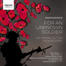 Jonathan Dove: For An Unknown Soldier/London Mozart Players; Nicky Spence; Melvyn Tan; Oxford Bach Choir; Nicholas Cleobury